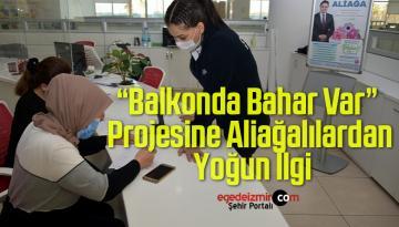 """""""Balkonda Bahar Var"""" Projesine Aliağalılardan Yoğun İlgi"""