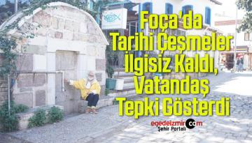 Foça'da Tarihi Çeşmeler İlgisiz Kaldı, Vatandaş Tepki Gösterdi