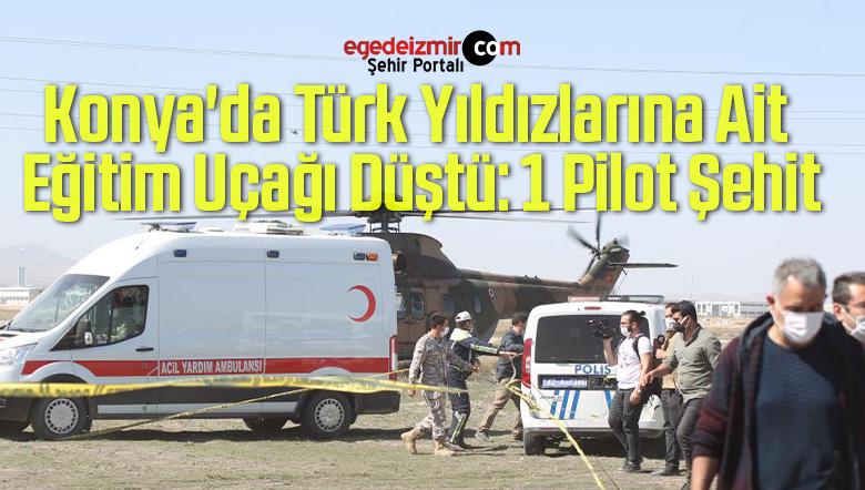 Konya'da Türk Yıldızlarına Ait Eğitim Uçağı Düştü: 1 Pilot Şehit
