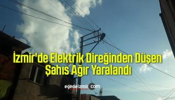 İzmir'de Elektrik Direğinden Düşen Şahıs Ağır Yaralandı
