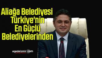 Aliağa Belediyesi Türkiye'nin En Güçlü Belediyelerinden Biri