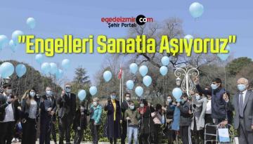"""İzmir'de """"Engelleri Sanatla Aşıyoruz"""" Etkinliği Gerçekleştirildi"""