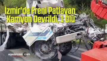 İzmir'de Freni Patlayan Kamyon Devrildi, 1 Ölü