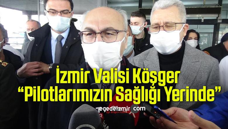 """İzmir Valisi Köşger: """"Pilotlarımızın Sağlığı Yerinde"""""""