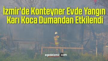 İzmir'de Konteyner Evde Yangın, Karı Koca Dumandan Etkilendi