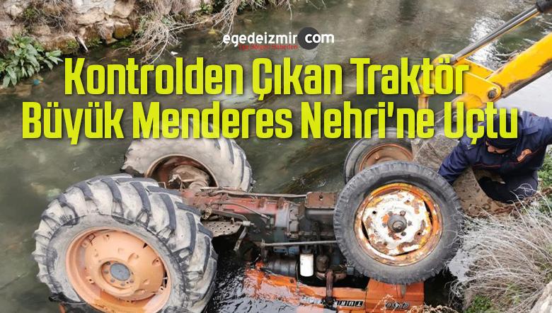Kontrolden Çıkan Traktör Büyük Menderes Nehri'ne Uçtu