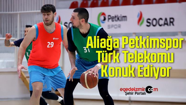 Aliağa Petkimspor Türk Telekomu Konuk Ediyor