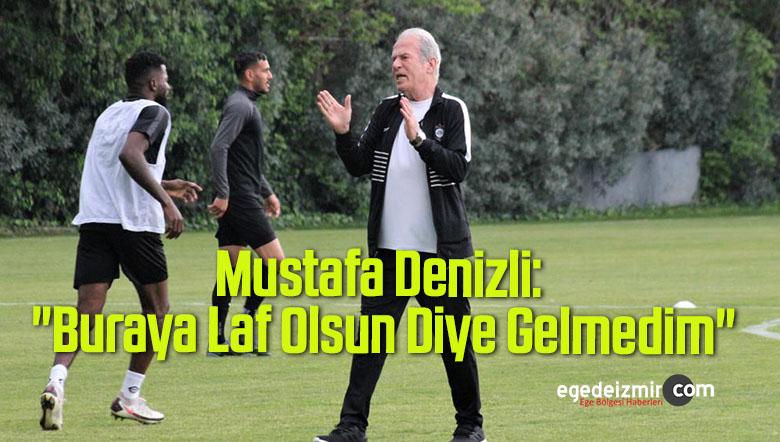 """Mustafa Denizli: """"Buraya Laf Olsun Diye Gelmedim"""""""
