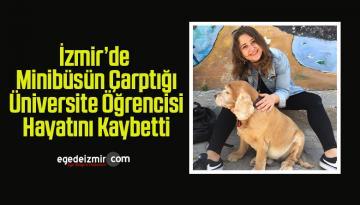İzmir'de Minibüsün Çarptığı Üniversite Öğrencisi Hayatını Kaybetti