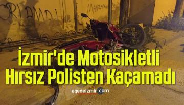 İzmir'de Motosikletli Hırsız Polisten Kaçamadı