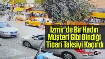 İzmir'de Bir Kadın, Müşteri Gibi Bindiği Ticari Taksiyi Kaçırdı