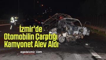 İzmir'de Otomobilin Çarptığı Kamyonet Alev Aldı
