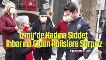 İzmir'de Kadına Şiddet İhbarına Giden Polislere Sürpriz
