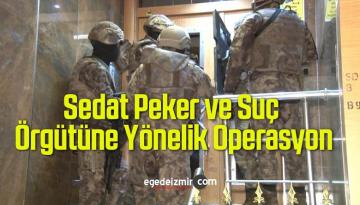 Sedat Peker ve Suç Örgütüne Yönelik Operasyon