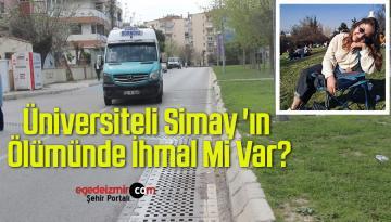 Üniversiteli Simay'ın Ölümünde İhmal Mi Var?