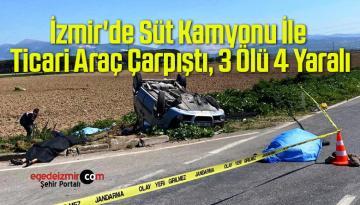İzmir'de Süt Kamyonu İle Ticari Araç Çarpıştı, 3 Ölü 4 Yaralı