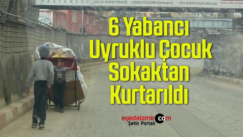 6 Yabancı Uyruklu Çocuk Sokaktan Kurtarıldı
