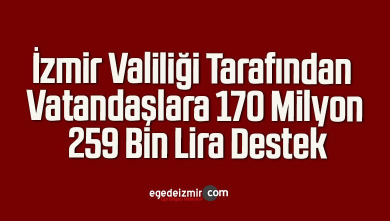 İzmir Valiliği Tarafından Vatandaşlara 170 Milyon 259 Bin Lira Destek