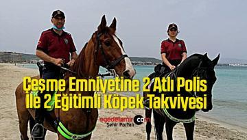 Çeşme Emniyetine 2 Atlı Polis İle 2 Eğitimli Köpek Takviyesi