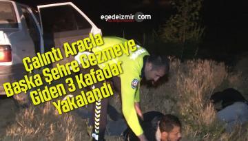 Çalıntı Araçla Başka Şehre Gezmeye Giden 3 Kafadar 88 Km Sonra Yakalandı