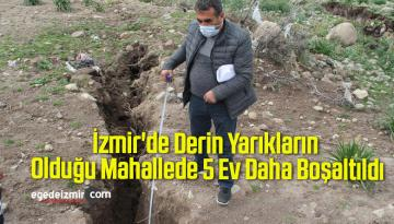 İzmir'de Derin Yarıkların Olduğu Mahallede 5 Ev Daha Boşaltıldı