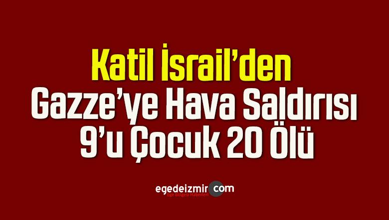 İsrail'den Gazze'ye Hava Saldırısı: 9'u Çocuk 20 Ölü