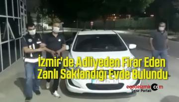 İzmir'de Adliyeden Firar Eden Zanlı Saklandığı Evde Bulundu