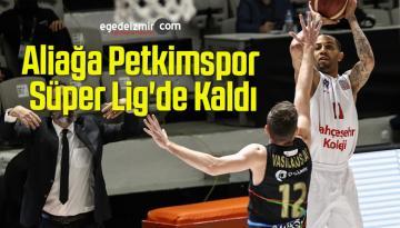 Aliağa Petkimspor Süper Lig'de Kaldı
