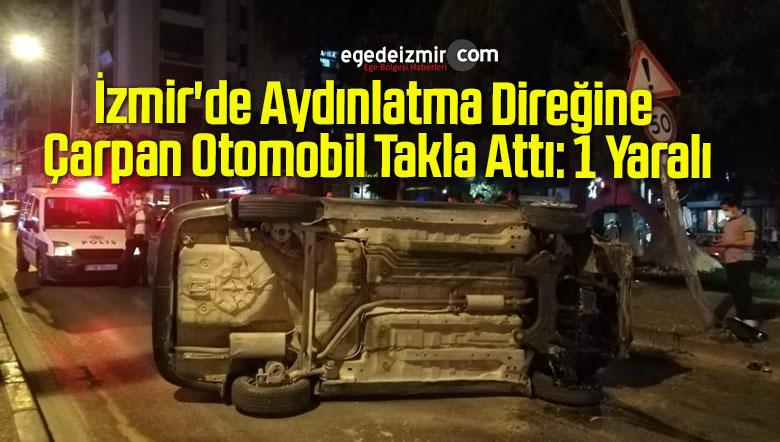 İzmir'de Aydınlatma Direğine Çarpan Otomobil Takla Attı: 1 Yaralı
