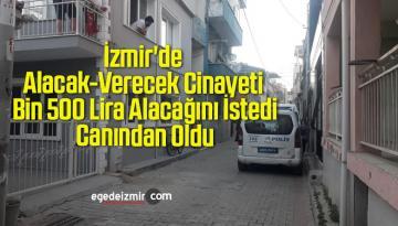 İzmir'de Alacak-Verecek Cinayeti: Bin 500 Lira Alacağını İstedi, Canından Oldu
