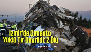 İzmir'de Çimento Yüklü Tır Devrildi: 2 Ölü
