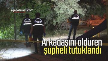 Arkadaşını öldüren şüpheli tutuklandı
