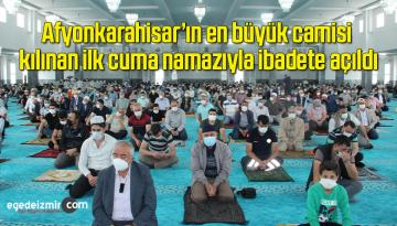 Afyonkarahisar'ın en büyük camisi kılınan ilk cuma namazıyla ibadete açıldı