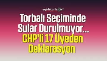 Torbalı Seçiminde Sular Durulmuyor… CHP'li 17 Üyeden Deklarasyon