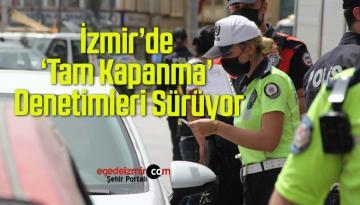 İzmir'de 'Tam Kapanma' Denetimleri Sürüyor