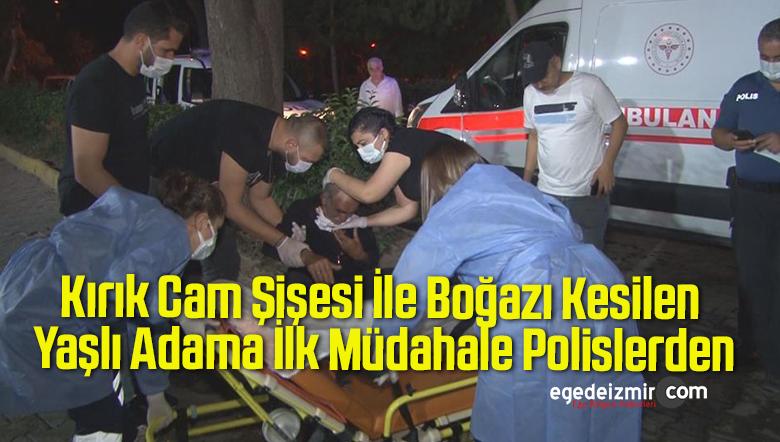 Kırık Cam Şişesi İle Boğazı Kesilen Yaşlı Adama İlk Müdahale Polislerden