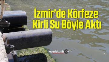 İzmir'de Körfeze Kirli Su Böyle Aktı