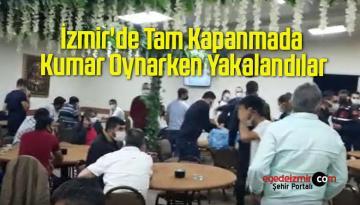 İzmir'de Tam Kapanmada Kumar Oynarken Yakalandılar