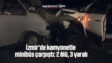 İzmir'de kamyonetle minibüs çarpıştı: 2 ölü, 3 yaralı