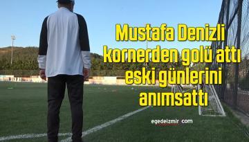 Mustafa Denizli kornerden golü attı; eski günlerini anımsattı