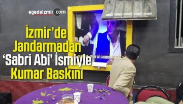 İzmir'de Jandarmadan 'Sabri Abi' İsmiyle Kumar Baskını