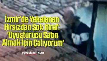 İzmir'de Yakalanan Hırsızdan Şok İtiraf: 'Uyuşturucu Satın Almak İçin Çalıyorum'