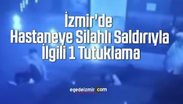 İzmir'de Hastaneye Silahlı Saldırıyla İlgili 1 Tutuklama