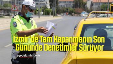 İzmir'de Tam Kapanmanın Son Gününde Denetimler Sürüyor