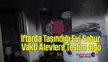 İftarda Taşındığı Evi Sahur Vakti Alevlere Teslim Oldu