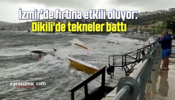 İzmir'de fırtına etkili oluyor: Dikili'de tekneler battı