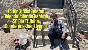 14 Bin TL'sini Telefon Dolandırıcılarına Kaptırdı, 50 Bin TL Daha Gönderecekken Uyandı