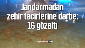 Jandarmadan zehir tacirlerine darbe: 16 gözaltı