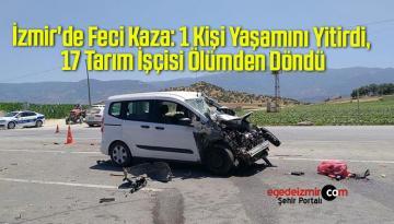 İzmir'de Feci Kaza: 1 Kişi Yaşamını Yitirdi, 17 Tarım İşçisi Ölümden Döndü