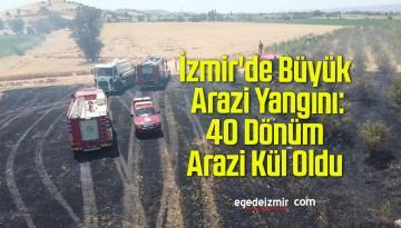 İzmir'de Büyük Arazi Yangını: 40 Dönüm Arazi Kül Oldu